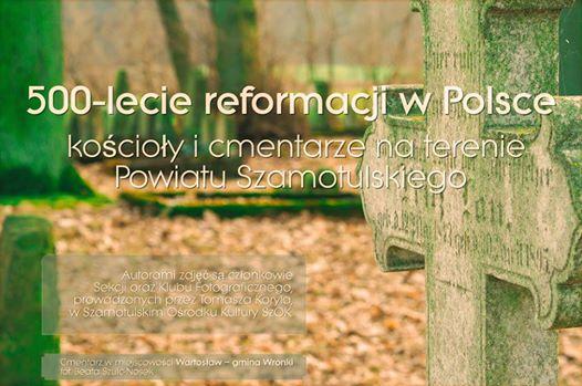 Wernisaż wystawy fotografii: 500-lecia Reformacji w Polsce – Powiat Szamotulski